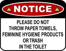 NOTICE PLEASE DO NOT THROW PAPER TOWELS,FEMININE HYGIENE PRODUCTS Bathroom Sign