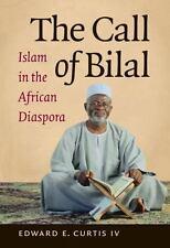 The Call of Bilal: Islam in the African Diaspora Islamic Civilization and Musli