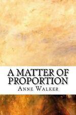 A Matter of Proportion by Anne Walker (2017, Paperback)
