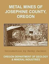 Metal Mines of Josephine County Oregon by Oregon Department and Mineral...