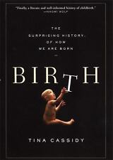 Birth : The Surprising History of How We Are Born by Tina Cassidy (2006,...