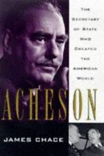 Acheson: The Secretary of State Who Created the American World, James Chace, Goo
