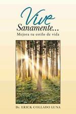 Vive Sanamente... : Mejora Tu Estilo de Vida by Erick Collado Luna (2013,...
