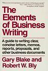 Elements of Business Writing: A Guide to Writing Clear, Concise Letters, Mem by
