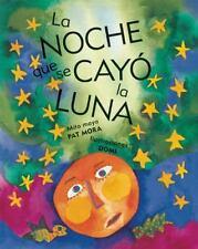 La Noche Que Se Cayó la Luna by Pat Mora (2009, Paperback)