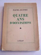 QUATRE ANS D ' OCCUPATIONS PAR SACHA GUITRY . 555 PAGES DE 1947 .