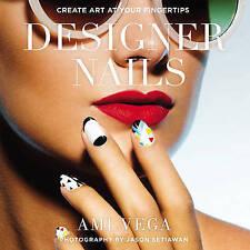 Designer Nails: Create Art at Your Fingertips, Ami Vega, Very Good Book
