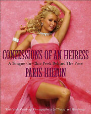 Confessions of an Heiress: A Tongue-in-chic Peek Behind the Pose, Paris Hilton,