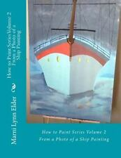 How to Paint: How to Paint Series Volume 2 : From a Photo of a Ship Painting...