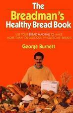 The Breadman's Healthy Bread Book Burnett, George Hardcover