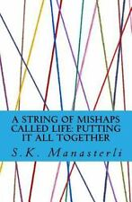 A String of Mishaps Called Life : Putting It All Together by Saad Manasterli...