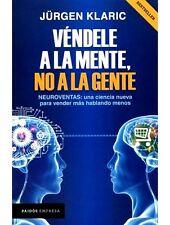 Véndele A La Mente No A La Gente By Jürgen Klaric Neuromercadeo Negocios Spanish