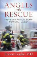 Angels to the Rescue: Inspirational Real-Life Stories from an ER Doctor - Lessli