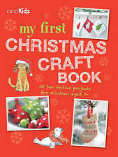 My First Christmas Craft Book: 35 fun festive projects for children aged 7+,,New