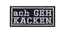 ach geh Kacken Patch Biker Rocker Aufnäher Kutte Diss Spruch Lustig Club Spaß V2