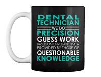 Dental Technician We Do - =we Do= Precision Guess Work Based On Gift Coffee Mug