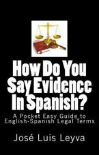 How Do You Say?: How Do You Say Evidence in Spanish? : A Pocket Easy Guide to...