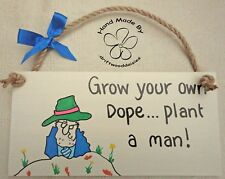 SHABBY CHIC 'GROW YOUR OWN DOPE..PLANT A MAN. FRIEND BIRTHDAY CHRISTMAS GIFT