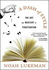 A Dash of Style : The Art and Mastery of Punctuation by Noah Lukeman Book