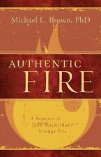 Authentic Fire : A Response to John MacArthur's Strange Fire by Michael L....