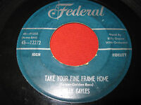 R&B MOVER 45 BILLY GAYLES - TAKE YOUR FINE FRAME HOME - FEDERAL 12272