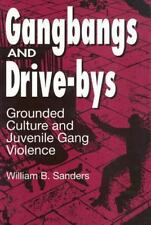 Gangbangs and Drive-bys: Grounded Culture and Juvenile Gang Violence-ExLibrary