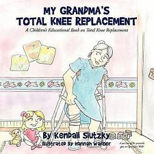 My Grandma's Total Knee Replacement: A Children's Educational Book on Total Knee