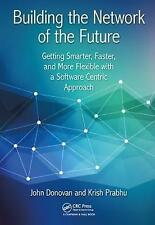Building the Network of the Future: Getting Smarter, Faster, and More Flexible w
