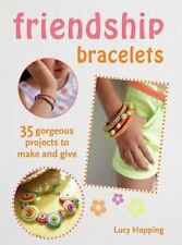 Friendship Bracelets: 35 gorgeous projects to make and give, for children aged 7