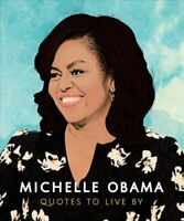 Michelle Obama: Quotes to Live By 9781787392908 | Brand New | Free UK Shipping