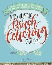 The Ultimate Brush Lettering Guide: A Complete Step-by-Step Creative Workbook to