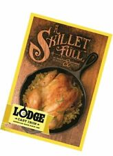 Lodge A Skillet Full of Traditional Southern Cast Iron Recipes and Memories