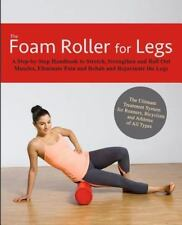 Foam Roller for Legs : A Step-By-Step Handbook to Stretch, Strengthen and Rol...