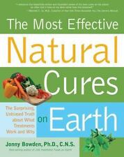 Most Effective Natural Cures on Earth : The Surprising, Unbiased Truth about Wh…