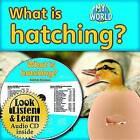 NEW What Is Hatching? (My World: Bobbie Kalman's Leveled Reader: Level E)