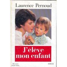 Pernoud Laurence - J'Eleve Mon Enfant - 1991 - relié