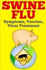Swine Flu : Symptoms, Vaccine, Virus Treatment by John (2014, Paperback,...