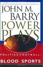 Power Plays : Politics, Football, and Other Blood Sports by John M. Barry