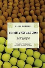 The Fruit & Vegetable Stand: The Complete Guide to the Selection, Preparation an
