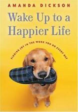 Wake up to a Happier Life : Finding Joy in the Work You Do Every Day by.