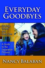 Everyday Goodbyes: Starting School And Early Care, a Guide to the Separation Pro