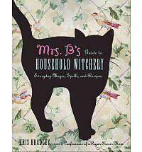 Mrs. B's Guide to Household Witchery: Everyday Magic, Spells, and Recipes (Paper