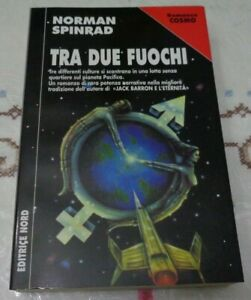 TRA DUE FUOCHI DI NORMAN SPINRAD ROMANZO COSMO EDITRICE NORD 1999