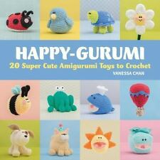 Happy-Gurumi : 20 Super Cute Amigurumi Toys to Crochet by Vanessa Chan (2015,SC)