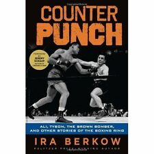 Counterpunch: Ali, Tyson, the Brown Bomber, and Other Stories of the Boxing Ring