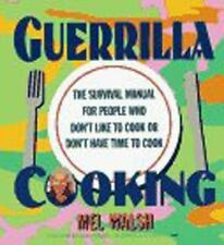 Guerrilla Cooking: The Survival Manual for People Who Don't Like to Cook or Don'
