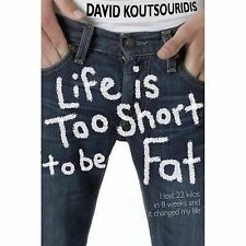 LIFE IS TOO SHORT TO BE FAT David Koutsouridis As new specially for young people