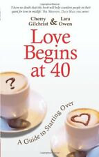 Love Begins at 40: A Guide to Starting Over By Lara Owen, Cherry Gilchrist