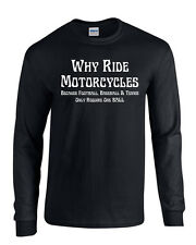 WHY RIDE MOTORCYCE'S Because Other Sports LONG SLEEVE Men's Tee Shirt 1621
