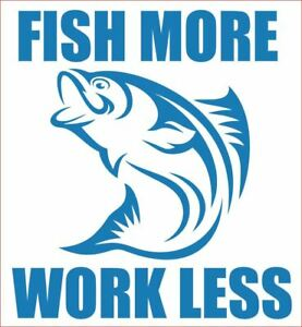 """FISH MORE WORK LESS Fishing Decal *Colours*. tackle box, man cave, car etc.  4"""""""